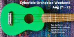 Cyberelele Orchestra Weekend Aug 21-23